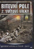 Bitevní pole 2. světové války - DVD 8 - Severní Afrika a Itálie, část 2