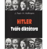 Hitler - Tváře diktátora - J. Fest, H. Hoffmann