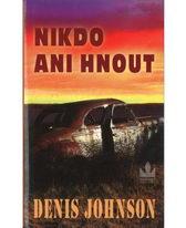 Nikdo ani hnout - Denis Johnson
