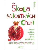 Škola milostných chutí - Erica Bauermeisterová