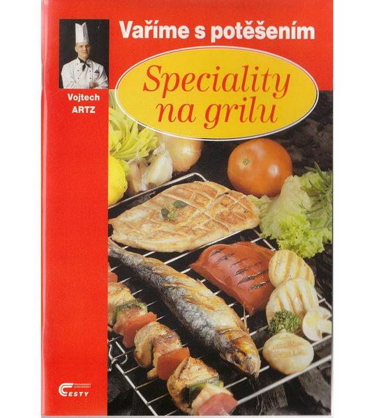 Vaříme s potěšením - Speciality na grilu - Vojtech Artz