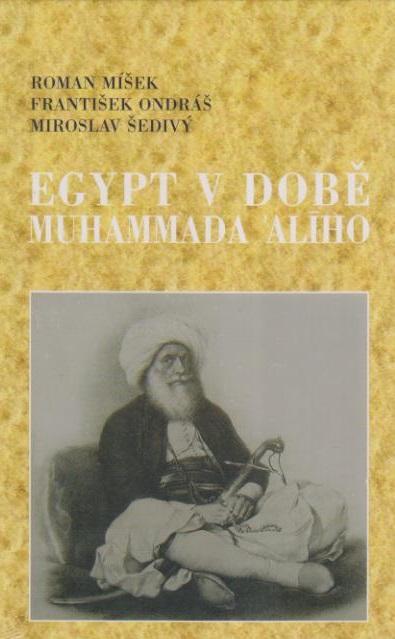 Egypt v době Muhammada Alího - Míšek Roman, Ondráš František, Šedivý Miroslav,