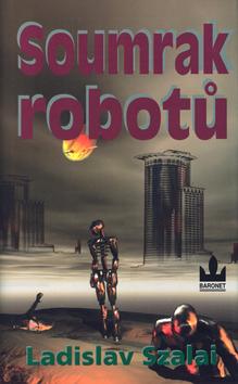 Soumrak robotů - Ladislav Szalai