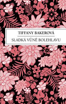 Sladká vůně bolehlavu - Tiffany Bakerová