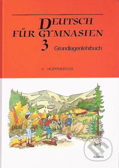 Deutsch für Gymnasien 3 - Grundlagenlehrbuch - Höppnerová Věra