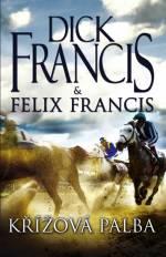 Křížová palba - Dick Francis, Felix Francis