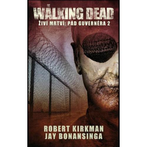 The Walking dead - Žíví mrtví 4: Pád Guvernéra 2 - Robert Kirkman, Jay Bonansinga