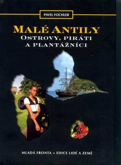 Malé Antily - Ostrovy, piráti a plantážníci - Pavel Fochler