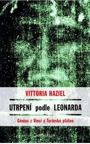 Utrpení podle Leonarda - Génius z Vinci a Turínské plátno - Haziel Vittoria