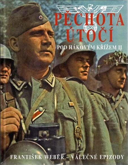 Pěchota útočí pod hákovým křížem II - František Weber