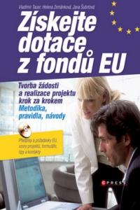 Získejte dotace z fondů EU - V.Tauer, H.Zemánková, J.Šubrtová