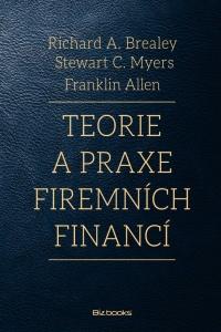 Teorie a praxe firemních financí - Richard A. Brealey, Stewart C. Myers, Frankli