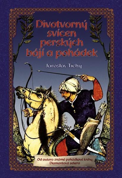 Divotvorný svícen perských bájí a pohádek Jaroslav Tichý