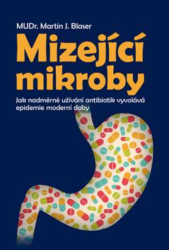 Mizející mikroby - Martin J. Blaser