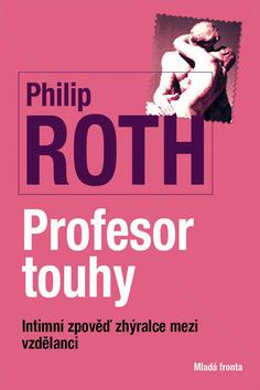 Profesor touhy Intimní zpověď zhýralce mezi vzdělanci - Philip Roth