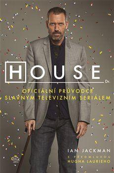House - Oficiální průvodce slavným televizním seriálem - Ian Jackman