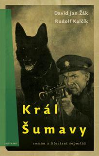 Král Šumavy - David Jan Žák, Rudolf Kalčík