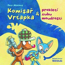 Komisař Vrťapka a prokletí zubu moudrosti - Petr Morkes
