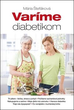 Varíme diabetikom - Mária Štefáková