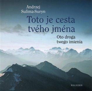 Toto je cesta tvého jména/Oto droga twego imienia - Andrzej  Sulima-Suryn