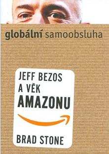 Globální samoobsluha Jeff Bezos a věk Amazonu - Brad Stone