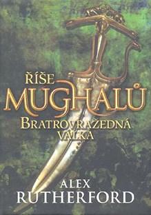 Říše Mughalů - Bratrovražedná válka - Alex Rutherford