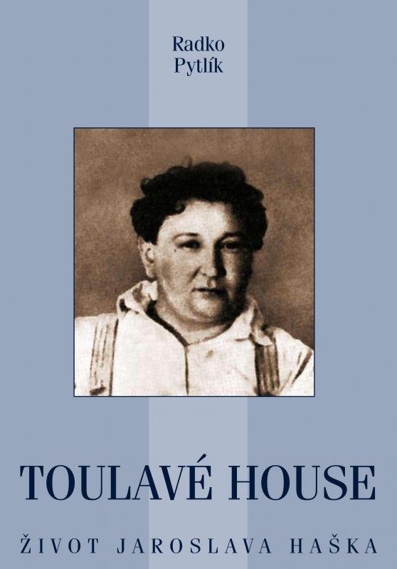 Toulavé house - Život Jaroslava Haška - Radko Pytlík