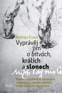 Vyprávěj jim o bitvách, králích a slonech - Mathias Enard