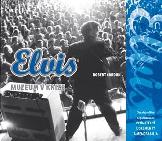 Elvis: Muzeum v knize - Robert Gordon