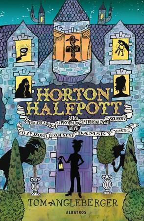 Horton Halfpott aneb zapeklitá záhada i proradné intriky na  zámku Skuhrov - T.A