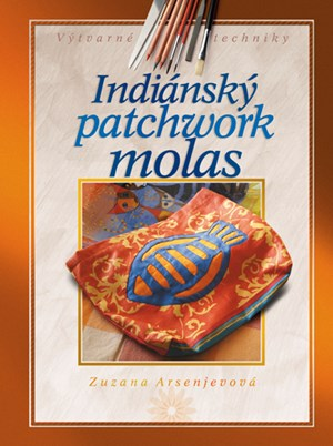 Indiánský patchwork molas - Zuzana Arsenjevová