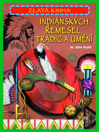 Zlatá kniha Indiánských řemesel, tradic a umění - W. Ben Hunt