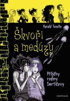 Příběh rodiny Smrtičovy: Škvoři a medúzy - Harald Tonollo