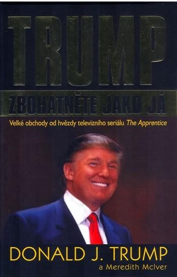 Trump Zbohatněte jako já - Donald J. Trump a Meredith Mclver
