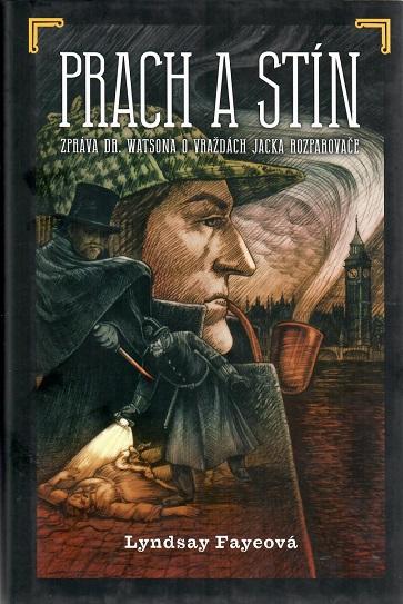 Prach a stín: Zpráva dr. Watsona o vraždách Jacka Rozparovače - Lyndsay Fayeová