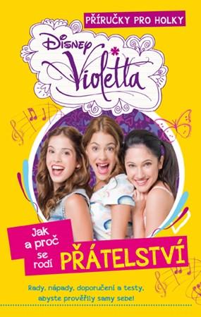 Violetta: Příručky pro holky - Jak a proč se rodí přátelství