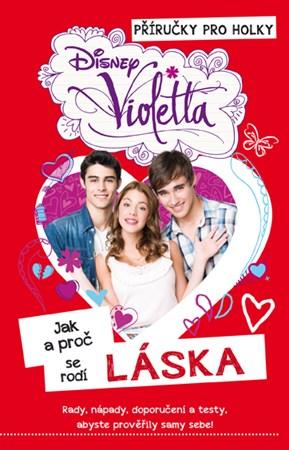 Violetta: Příručky pro holky - Jak a proč se rodí láska