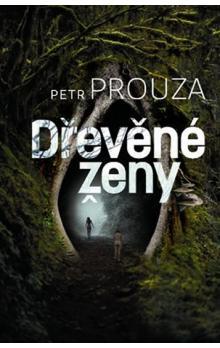 Dřevěné ženy - Petr Prouza