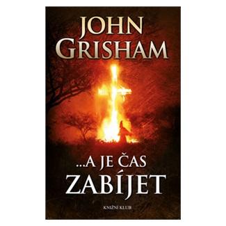 ... A je čas zabíjet - John Grisham