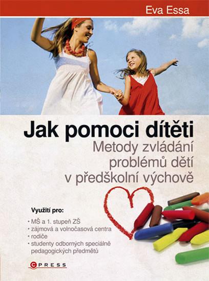 Jak pomoci dítěti - Metody zvládání problémů dětí v  předškolní výchově - Eva Essa