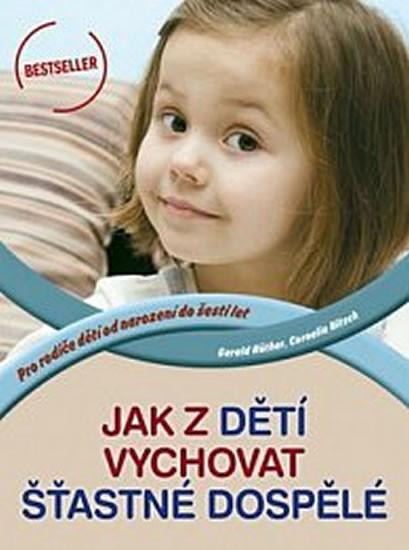 Jak z dětí vychovat šťastné dospělé - Gerald Huther, Cornelia  Nitsch
