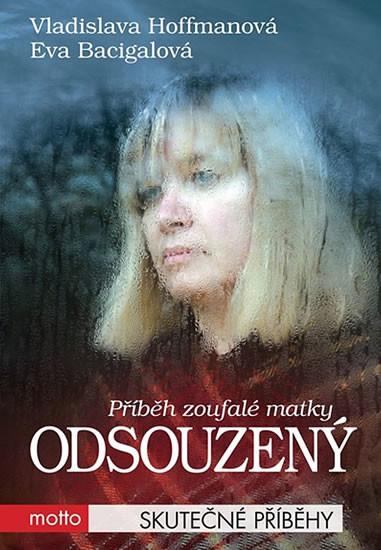 Odsouzený (příběhy zoufalé matky) - Vladislava Hoffmannová,  Eva Bacigalová