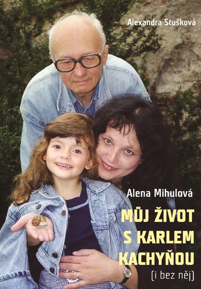 Můj život s Karlem Kachyňou - i bez něj - Alexandra Stušková,  Alena Mihulová