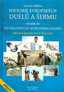 Historie evropských duelů a šermu - svazek 3. - J.Kovařík,  L.Křížek