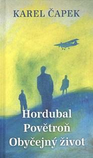 Hordubal Hordubal, Povětroň, Obyčejný život - K.Čapak