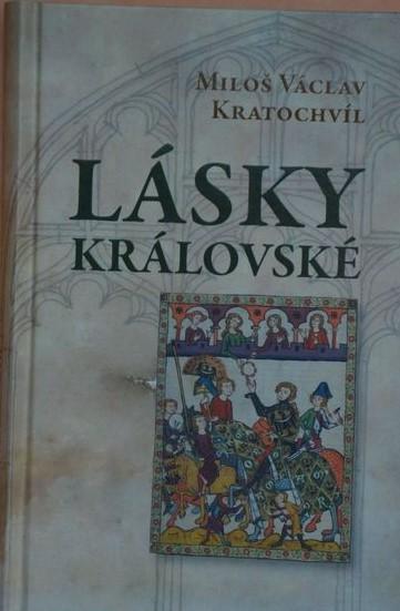 Lásky královské - Miloš Václav Kratochvíl