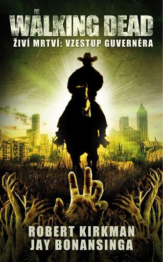 The Walking Dead - Živí mrtví: vzestup Guvernéra - Robert Kirkman, Jay Bonansinga
