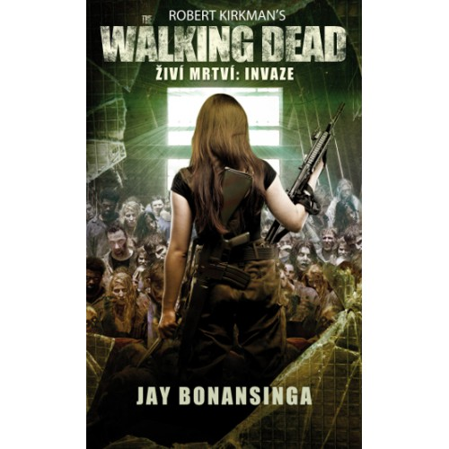 The Walking Dead - Žíví mrtví 6: Invaze - Jay Bonansinga