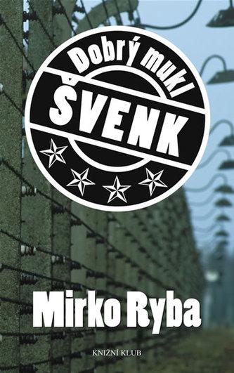 Dobrý mukl Švenk - Mirko Ryba