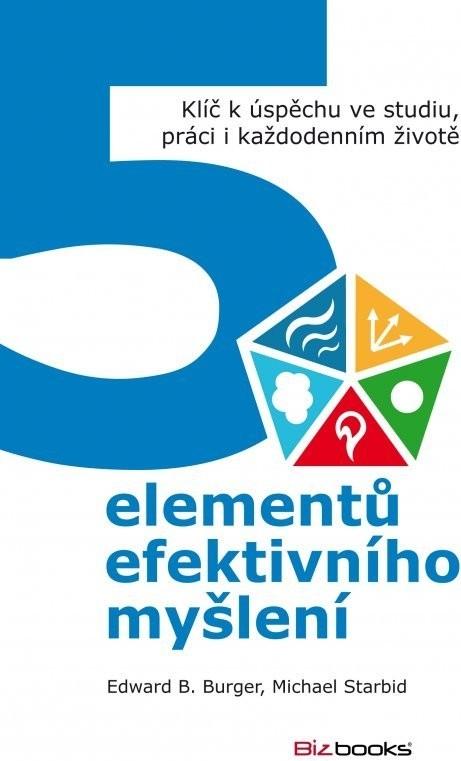 5 elementů efektivního myšlení - Edward B. Burger, Michael Starbid